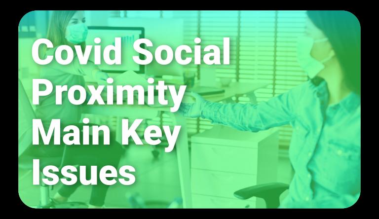 Covid Social Proximity main key issues